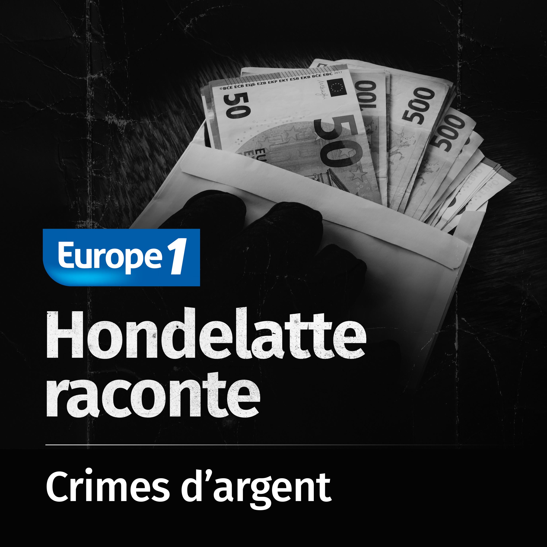 Hondelatte Raconte, les séries : Les crimes d'argent